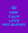 KEEP CALM AND LOVE MRS BARNES - Personalised Poster A4 size