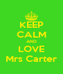 KEEP CALM AND LOVE Mrs Carter - Personalised Poster A4 size