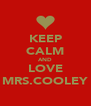 KEEP CALM AND LOVE MRS.COOLEY - Personalised Poster A4 size