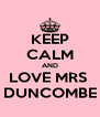 KEEP CALM AND LOVE MRS  DUNCOMBE - Personalised Poster A4 size