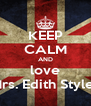 KEEP CALM AND love Mrs. Edith Styles - Personalised Poster A4 size
