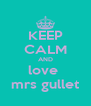 KEEP CALM AND love  mrs gullet - Personalised Poster A4 size