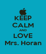 KEEP CALM AND LOVE Mrs. Horan - Personalised Poster A4 size