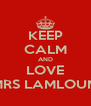 KEEP CALM AND LOVE MRS LAMLOUM - Personalised Poster A4 size
