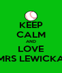 KEEP CALM AND LOVE MRS LEWICKA - Personalised Poster A4 size