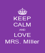 KEEP CALM AND LOVE MRS. MIller - Personalised Poster A4 size