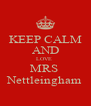 KEEP CALM AND LOVE  MRS  Nettleingham - Personalised Poster A4 size