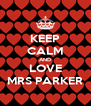 KEEP CALM AND LOVE MRS PARKER - Personalised Poster A4 size