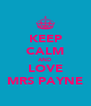 KEEP CALM AND LOVE MRS PAYNE - Personalised Poster A4 size