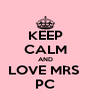 KEEP CALM AND LOVE MRS  PC - Personalised Poster A4 size