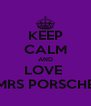 KEEP CALM AND LOVE  MRS PORSCHE - Personalised Poster A4 size
