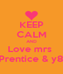 KEEP CALM AND Love mrs  Prentice & y8 - Personalised Poster A4 size