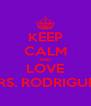 KEEP CALM AND LOVE MRS. RODRIGUEZ - Personalised Poster A4 size