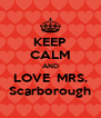 KEEP CALM AND LOVE  MRS. Scarborough - Personalised Poster A4 size
