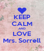 KEEP CALM AND LOVE Mrs. Sorrell - Personalised Poster A4 size