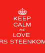 KEEP CALM AND LOVE  MRS STEENKOMP - Personalised Poster A4 size