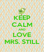 KEEP CALM AND LOVE MRS. STILL - Personalised Poster A4 size