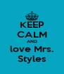 KEEP CALM AND love Mrs. Styles - Personalised Poster A4 size