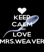 KEEP CALM AND LOVE MRS.WEAVER - Personalised Poster A4 size