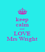 keep calm and  LOVE Mrs Wright - Personalised Poster A4 size