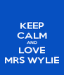 KEEP CALM AND LOVE MRS WYLIE - Personalised Poster A4 size