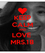 KEEP CALM AND LOVE  MRS.18 - Personalised Poster A4 size