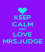 KEEP CALM AND LOVE MRS.JUDGE - Personalised Poster A4 size