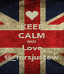 KEEP CALM AND Love @_mrsjustew - Personalised Poster A4 size