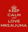 KEEP CALM AND LOVE MRS.NJUMA - Personalised Poster A4 size