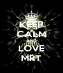 KEEP CALM AND LOVE MRT - Personalised Poster A4 size