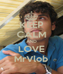 KEEP CALM AND LOVE MrVlob - Personalised Poster A4 size