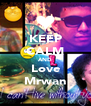 KEEP CALM AND Love Mrwan - Personalised Poster A4 size