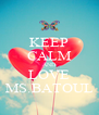 KEEP CALM AND LOVE MS.BATOUL - Personalised Poster A4 size