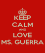 KEEP CALM AND LOVE MS. GUERRA - Personalised Poster A4 size