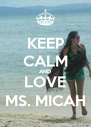 KEEP CALM AND LOVE MS. MICAH - Personalised Poster A4 size