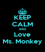 KEEP CALM AND Love  Ms. Monkey  - Personalised Poster A4 size