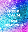 KEEP CALM AND love  ms.myers - Personalised Poster A4 size