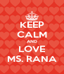 KEEP CALM AND LOVE MS. RANA - Personalised Poster A4 size