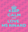 KEEP CALM AND LOVE  MS RINARD - Personalised Poster A4 size