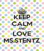 KEEP CALM AND LOVE MS.STENTZ - Personalised Poster A4 size