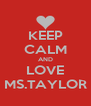 KEEP CALM AND LOVE MS.TAYLOR - Personalised Poster A4 size