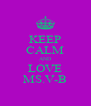 KEEP CALM AND LOVE MS.V-B - Personalised Poster A4 size