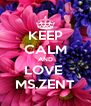 KEEP CALM AND LOVE  MS.ZENT - Personalised Poster A4 size