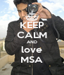 KEEP CALM AND love MSA - Personalised Poster A4 size