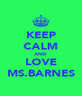 KEEP CALM AND LOVE MS.BARNES - Personalised Poster A4 size