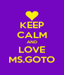 KEEP CALM AND LOVE MS.GOTO - Personalised Poster A4 size