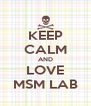 KEEP CALM AND LOVE MSM LAB - Personalised Poster A4 size