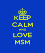KEEP CALM AND LOVE MSM - Personalised Poster A4 size