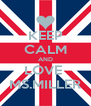 KEEP CALM AND LOVE  MS.MILLER - Personalised Poster A4 size
