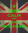 KEEP CALM AND Love Ms.Schwach - Personalised Poster A4 size